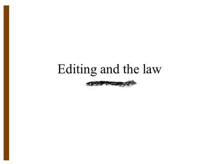 "Editing and the law. First Amendment rights provide that people may speak and write free of censorship from the federal government. ""Congress shall make."