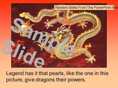 Legend has it that pearls, like the one in this picture, give dragons their powers. Sample Slide Random Slides From This PowerPoint Show.