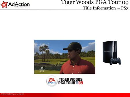 Tiger Woods PGA Tour 09 Title Information – PS3 © IGA WORLDWIDE, Inc. Confidential.