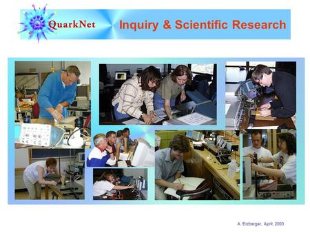 A. Erzberger, April, 2003 Inquiry & Scientific Research.