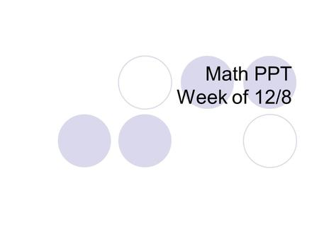 Math PPT Week of 12/8. Monday Math Benchmark in computer lab Study Guide due Thursday.