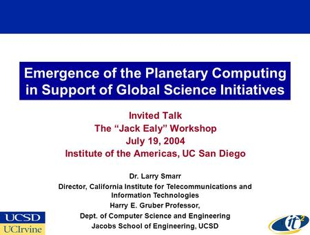 "1 Emergence of the Planetary Computing in Support of Global Science Initiatives Invited Talk The ""Jack Ealy"" Workshop July 19, 2004 Institute of the Americas,"