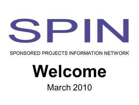 Welcome March 2010 SPONSORED PROJECTS INFORMATION NETWORK.