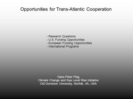 Opportunities for Trans-Atlantic Cooperation Hans-Peter Plag Climate Change and Sea Level Rise Initiative Old Dominion University, Norfolk, VA, USA - Research.