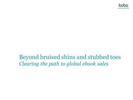 Beyond bruised shins and stubbed toes Clearing the path to global ebook sales.