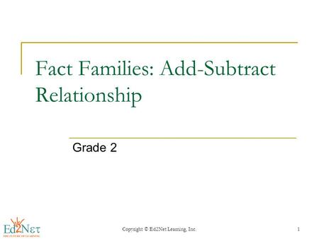 Copyright © Ed2Net Learning, Inc.1 Fact Families: Add-Subtract Relationship Grade 2.