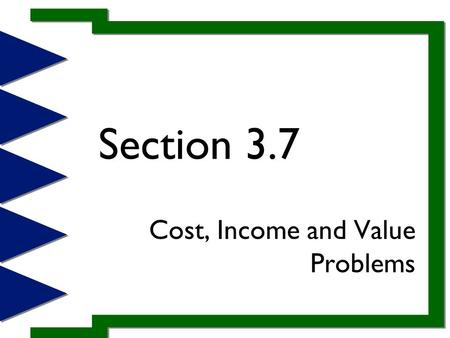 Section 3.7 Cost, Income and Value Problems. Example 1 Tickets for the senior class pay cost $6 for adults and $3 for students. A total of 846 tickets.