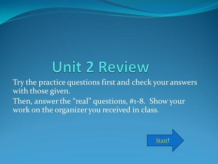"Try the practice questions first and check your answers with those given. Then, answer the ""real"" questions, #1-8. Show your work on the organizer you."