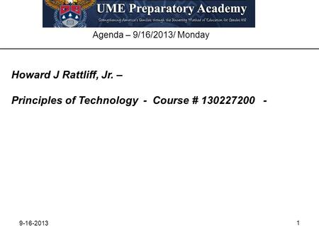 9-16-2013 1 Agenda – 9/16/2013/ Monday Howard J Rattliff, Jr. – Principles of Technology - Course # 130227200 -