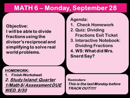 MATH 6 – Monday, September 28 Objective: I will be able to divide fractions using the divisor's reciprocal and simplifying to solve real world problems.