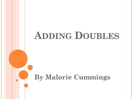 A DDING D OUBLES By Malorie Cummings. M ARYVALE P RIMARY S CHOOL Maryvale Primary Cooperating Teacher: Donna House Grade: 2 Number of Students: 22 General.