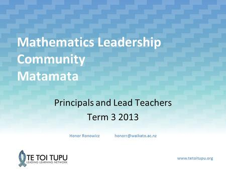 Mathematics Leadership Community Matamata Principals and Lead Teachers Term 3 2013 Honor