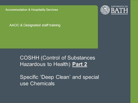 Accommodation & Hospitality Services AAOC & Designated staff training COSHH (Control of Substances Hazardous to Health) Part 2 Specific 'Deep Clean' and.