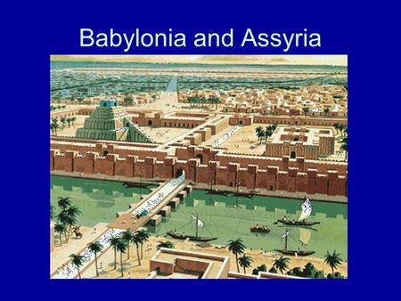 Babylonia and Assyria. Two Empires of Mesopotamia The Babylonian King, Hammurabi, united the cities of Sumer with Babylon Babylon was the center of trade,