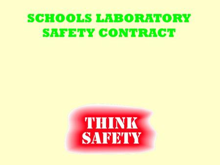 SCHOOLS LABORATORY SAFETY CONTRACT. I WILL : 1. follow all instructions given by my instructor.