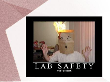 Safe Practices 1. Do not bring food or beverages into the laboratory.