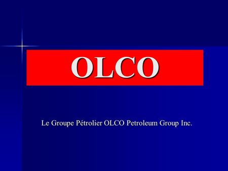 OLCO Le Groupe Pétrolier OLCO Petroleum Group Inc.