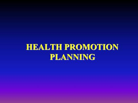 HEALTH PROMOTION PLANNING. A FLOWCHART FOR PLANNING AND EVALUATING HEALTH PROMOTION 1. Identify needs and priorities 2. Set aims and objectives 3. Decide.