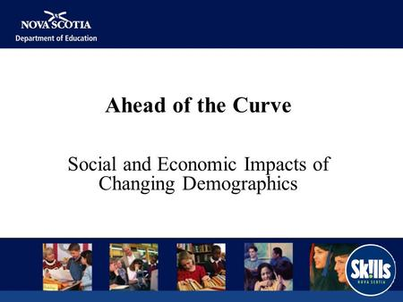 Ahead of the Curve Social and Economic Impacts of Changing Demographics.