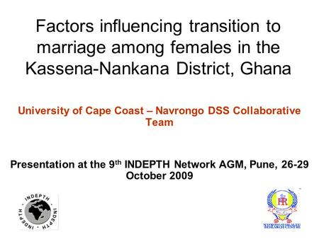 Factors influencing transition to marriage among females in the Kassena-Nankana District, Ghana University of Cape Coast – Navrongo DSS Collaborative Team.
