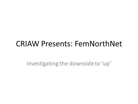CRIAW Presents: FemNorthNet Investigating the downside to 'up'