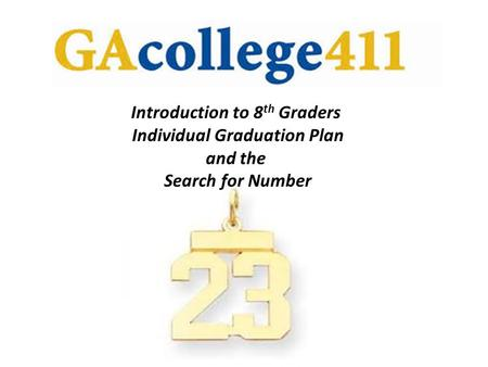 Introduction to 8 th Graders Individual Graduation Plan and the Search for Number.