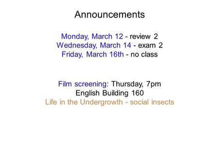 Announcements Monday, March 12 - review 2 Wednesday, March 14 - exam 2 Friday, March 16th - no class Film screening: Thursday, 7pm English Building 160.