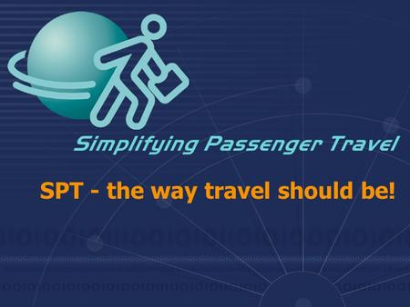 SPT - the way travel should be!. Current Environment  Check-in, security and border clearance processes are resource intensive  High staff costs, cumbersome.