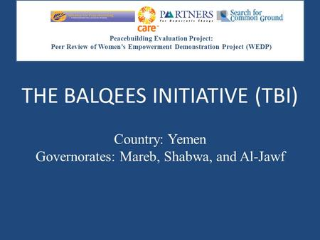 Peacebuilding Evaluation Project: Peer Review of Women's Empowerment Demonstration Project (WEDP) THE BALQEES INITIATIVE (TBI) Country: Yemen Governorates: