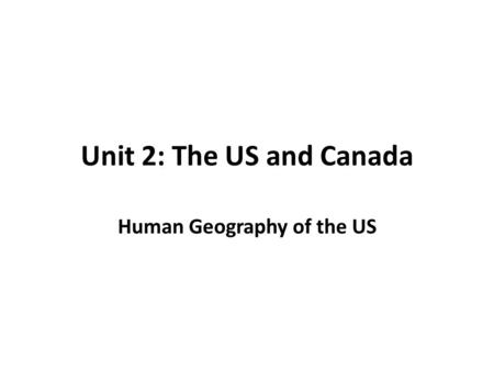 Unit 2: The US and Canada Human Geography of the US.