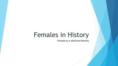 Females in History Females as a Historical Minority.