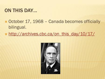 ON THIS DAY…  October 17, 1968 – Canada becomes officially bilingual. 