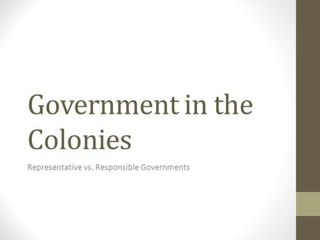 Government in the Colonies Representative vs. Responsible Governments.