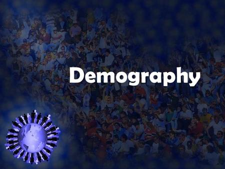 Demography. What is Demography? The study of human population  Birth rate  Death rate  Immigration  Emigration  Population growth rate  Natural.