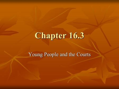 Chapter 16.3 Young People and the Courts. Causes of Juvenile Delinquency In most states, anyone under age 18 is considered a juvenile – not yet legally.