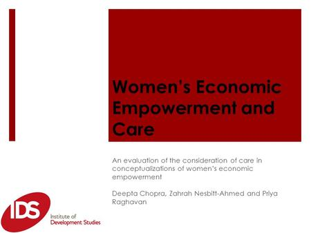 Women's Economic Empowerment and Care An evaluation of the consideration of care in conceptualizations of women's economic empowerment Deepta Chopra, Zahrah.