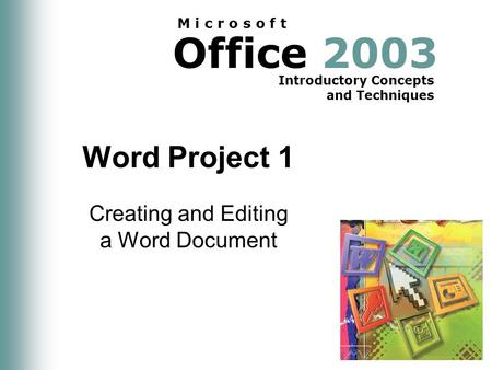 Office 2003 Introductory Concepts and Techniques M i c r o s o f t Word Project 1 Creating and Editing a Word Document.