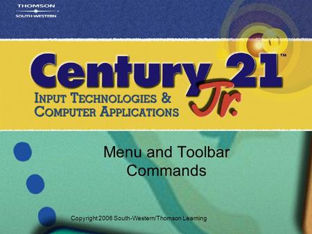 Menu and Toolbar Commands Copyright 2006 South-Western/Thomson Learning.