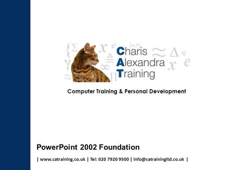|  | Tel: 020 7920 9500 | | Computer Training & Personal Development PowerPoint 2002 Foundation.