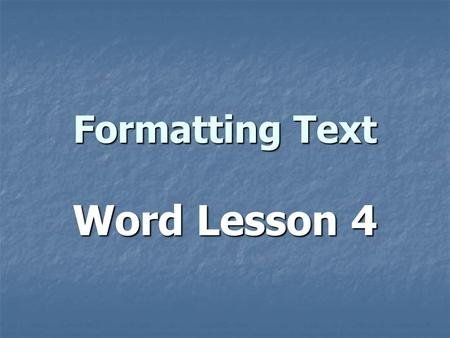 Formatting Text Word Lesson 4. Formatting Text Changing appearance of text Changing appearance of text Shape, size, type Shape, size, type On Home tab.