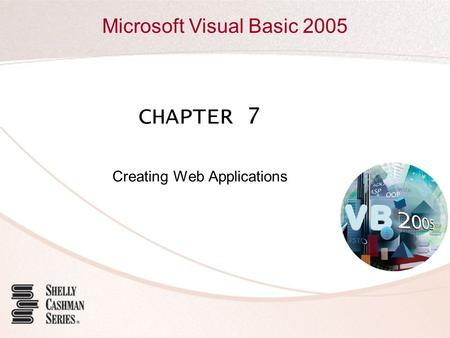 Microsoft Visual Basic 2005 CHAPTER 7 Creating Web Applications.