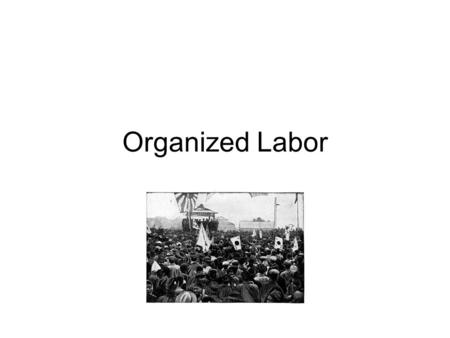 Organized Labor. Copyright © 2011 Texas Education Agency. All rights reserved. 2 Key Terms and Main Ideas LABOR UNION is an organization of workers that.
