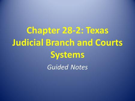 Chapter 28-2: Texas Judicial Branch and Courts Systems