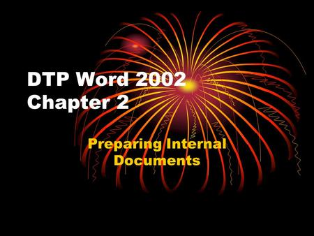 DTP Word 2002 Chapter 2 Preparing Internal Documents.