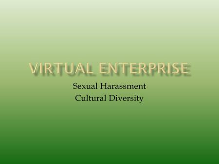 Sexual Harassment Cultural Diversity.  Globalization has had a tremendous effect on the international workforce. The Internet has opened up another way.