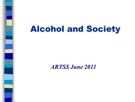Alcohol and Society ARTSS June 2011. Burden of disease attributable to alcohol among 10 leading Risk factors in developed countries.