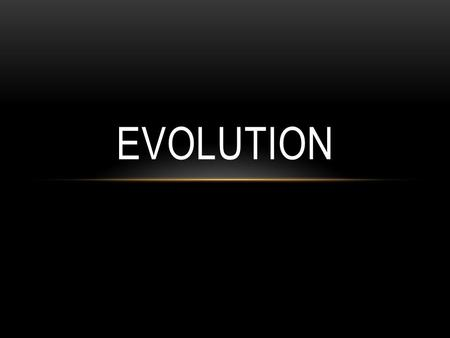 EVOLUTION. NUMBER OF SPECIES ON EARTH Described by scientists: 1.5-1.8 million Estimate of total #: 13-20 million How did we get so many different species.