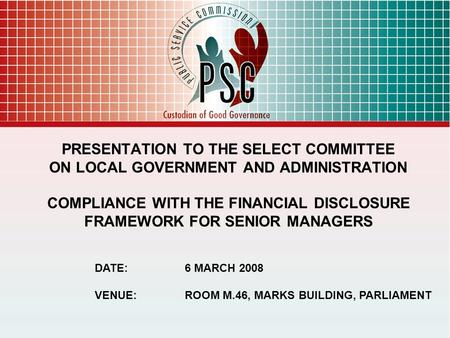 PRESENTATION TO THE SELECT COMMITTEE ON LOCAL GOVERNMENT AND ADMINISTRATION COMPLIANCE WITH THE FINANCIAL DISCLOSURE FRAMEWORK FOR SENIOR MANAGERS DATE:6.
