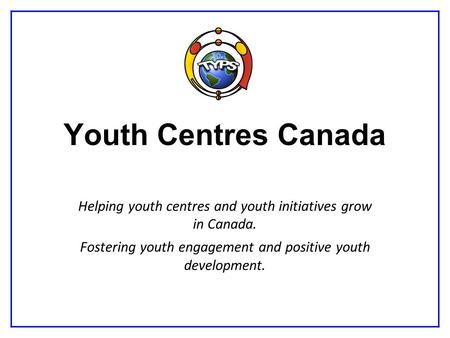 Youth Centres Canada Helping youth centres and youth initiatives grow in Canada. Fostering youth engagement and positive youth development.