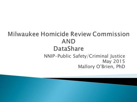 NNIP-Public Safety/Criminal Justice May 2015 Mallory O'Brien, PhD.